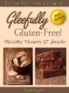 Gleefully Gluten-Free (Health Desserts & Snacks) - Ruth Naylor