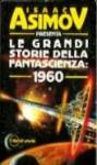 Le grandi storie della fantascienza: 1960 - Isaac Asimov, Martin H. Greenberg, Christopher Anvil, Damon Knight