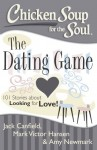 Chicken Soup for the Soul: The Dating Game: 101 Stories about Looking for Love and Finding Fairytale Romance! - Jack Canfield, Mark Victor Hansen, Amy Newmark
