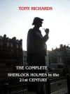 The Complete Sherlock Holmes in the 21st Century (Immortal Holmes) - Tony Richards