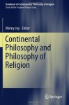 Continental Philosophy and Philosophy of Religion (Handbook of Contemporary Philosophy of Religion) - Morny Joy