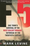 F5: One Town's Survival of the Most Violent Tornado Outbreak of the Twentieth Century - Mark Levine