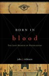 Born in Blood: The Lost Secrets of Freemasonry - John J. Robinson