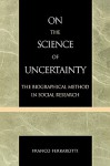 On the Science of Uncertainty: The Biographical Method in Social Research - Franco Ferrarotti