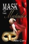 Mask of the Matador - Ann Cory