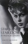 Stars and Stardom in French Cinema - Ginette Vincendeau