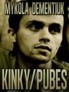 Kinky/Pubes - Mykola Dementiuk