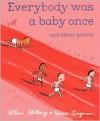 Everybody Was a Baby Once: and Other Poems - Allan Ahlberg, Bruce Ingman