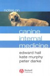 Notes on Canine Internal Medicine - Edward Hall, Kate Murphy, Peter Darke
