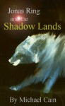 Jonas Ring and the Shadow Lands - Michael Cain