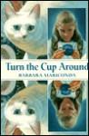 Turn the Cup Around - Barbara Mariconda