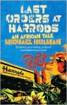 Last Orders at Harrods: An African Tale - Michael Holman