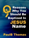 9 Reasons Why You Should Be Baptized in Jesus name - Paul Thomas