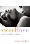 Sweet Love: Erotic Fantasies for Couples - Violet Blue, Thomas S. Roche, Allison Wonderland, Felix D'Angelo