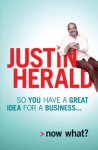 So You Have a Great Idea for a Business . . .: Now What? - Justin Herald