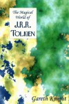 The Magical World of JRR Tolkien (The Magical World Series) - Gareth Knight