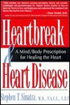 Heartbreak and Heart Disease: A Mind/Body Prescription for Healing the Heart - Stephen Sinatra