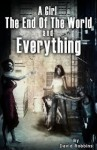 A Girl, The End of the World and Everything - David Robbins