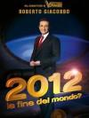 2012, la fine del mondo? - Roberto Giacobbo