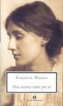 Una stanza tutta per sé - Virginia Woolf, Maria Antonietta Saracino, Nadia Fusini