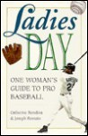 Ladies Day: A Woman's Guide to Pro Baseball - Catherine Rondina, Joseph Romain