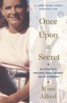 Once Upon a Secret: My Affair with President John F. Kennedy and Its Aftermath - Mimi Alford