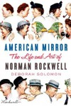 American Mirror: The Life and Art of Norman Rockwell - Deborah Solomon