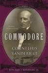 Commodore: The Life of Cornelius Vanderbilt - Edward J. Renehan Jr.