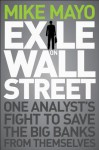 Exile on Wall Street: One Analyst's Fight to Save the Big Banks from Themselves - Michael Mayo