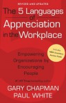 The 5 Languages of Appreciation in the Workplace: Empowering Organizations by Encouraging People - Gary D. Chapman, Paul E. White