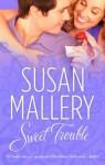 Sweet Trouble. Susan Mallery - Susan Mallery