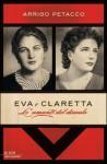 Eva e Claretta: Le amanti del diavolo - Arrigo Petacco