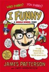 I Funny: A Middle School Story - James Patterson