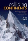 Colliding Continents: A geological exploration of the Himalaya, Karakoram, and Tibet - Mike Searle