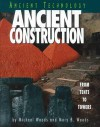 Ancient Construction: From Tents to Towers - Michael Woods, Mary B. Woods