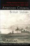 American Citizens, British Slaves: Yankee Political Prisoners in an Australian Penal Colony 1839-1850 - Cassandra Pybus, Cassandra Pybus