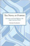 The Novel of Purpose: Literature and Social Reform in the Anglo-American World - Amanda Claybaugh