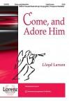Come, and Adore Him - Lloyd Larson
