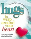 Hugs to Wrap Around Your Heart: Stories, Sayings, and Scriptures to Encourage and Inspire - LeAnn Weiss, Howard Books
