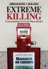 Extreme Killing: Understanding Serial and Mass Murder - James Alan Fox, James Fox