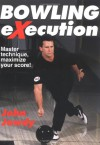 Bowling Execution: Master Technique, Maximize Your Score - John Jowdy