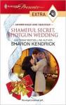 Shameful Secret, Shotgun Wedding - Sharon Kendrick