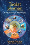 Taoist Shaman: Practices from the Wheel of Life - Mantak Chia