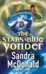 The Stars Blue Yonder - Sandra McDonald