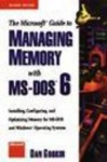The Microsoft Guide to Managing Memory with MS-DOS 6: Installing, Configuring, and Optimizing Memory for MS-DOS and Windows Operating Systems - Dan Gookin