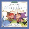 Love Your Neighbor - Melody Carlson, Susan Reagan