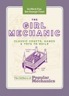 The Girl Mechanic: Classic Crafts, Games & Toys to Build - C.J. Petersen, Popular Mechanics Magazine