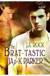 The Brat-tastic Jayk Parker - J.A. Rock