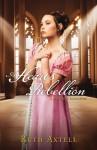 A Heart's Rebellion: A Regency Romance - Ruth Axtell