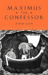 Maximus the Confessor (The Early Church Fathers) - Andrew Louth, Maximus the Confessor